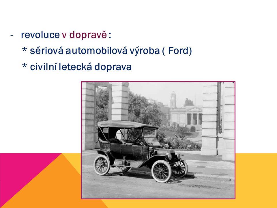 revoluce v dopravě : * sériová automobilová výroba ( Ford) * civilní letecká doprava