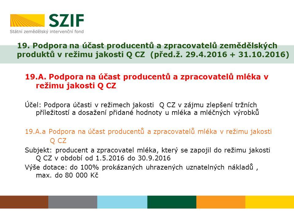 19. Podpora na účast producentů a zpracovatelů zemědělských produktů v režimu jakosti Q CZ (před.ž. 29.4.2016 + 31.10.2016)