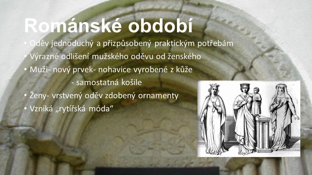 Románské období Oděv jednoduchý a přizpůsobený praktickým potřebám