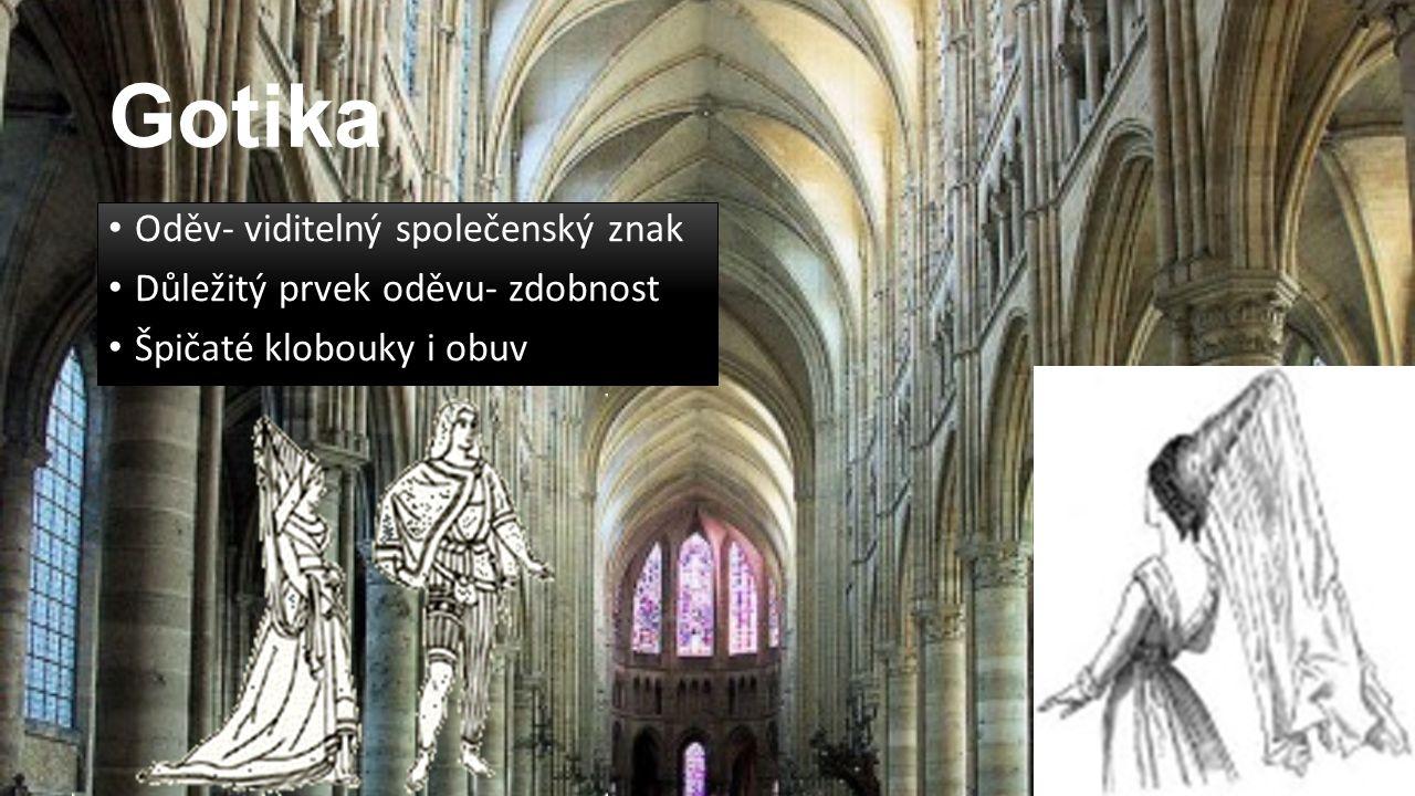 Gotika Oděv- viditelný společenský znak Důležitý prvek oděvu- zdobnost