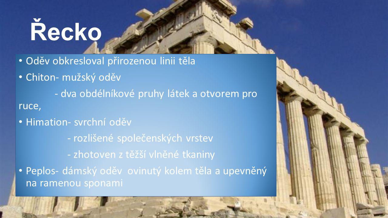 Řecko Oděv obkresloval přirozenou linii těla Chiton- mužský oděv