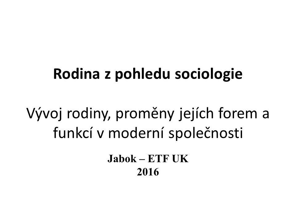 Rodina z pohledu sociologie Vývoj rodiny, proměny jejích forem a funkcí v moderní společnosti