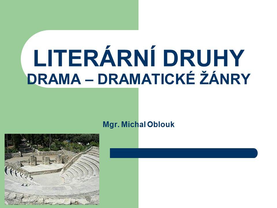 LITERÁRNÍ DRUHY DRAMA – DRAMATICKÉ ŽÁNRY Mgr. Michal Oblouk