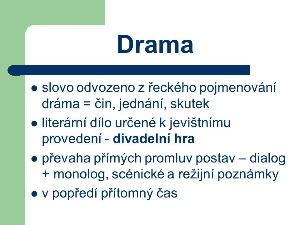 Drama slovo odvozeno z řeckého pojmenování dráma = čin, jednání, skutek. literární dílo určené k jevištnímu provedení - divadelní hra.