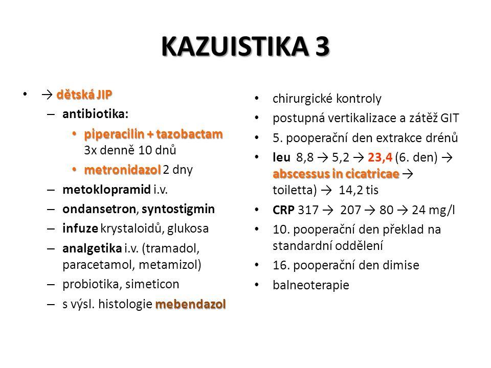 KAZUISTIKA 3 → dětská JIP chirurgické kontroly antibiotika: