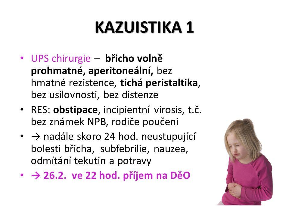 KAZUISTIKA 1 UPS chirurgie – břicho volně prohmatné, aperitoneální, bez hmatné rezistence, tichá peristaltika, bez usilovnosti, bez distenze.