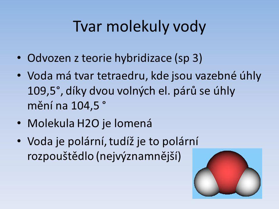 Tvar molekuly vody Odvozen z teorie hybridizace (sp 3)