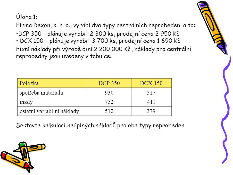 Úloha 1: Firma Dexon, s. r. o., vyrábí dva typy centrálních reprobeden, a to: DCP 350 – plánuje vyrobit 2 300 ks, prodejní cena 2 950 Kč.