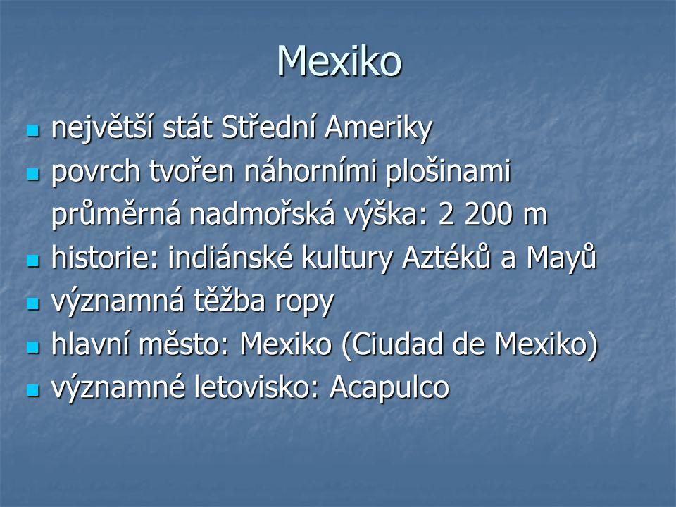 Mexiko největší stát Střední Ameriky povrch tvořen náhorními plošinami