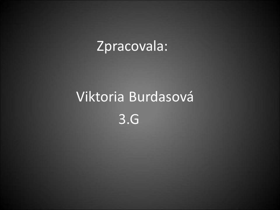 Zpracovala: Viktoria Burdasová 3.G