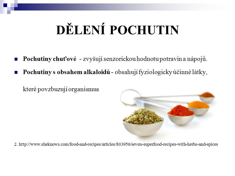 DĚLENÍ POCHUTIN Pochutiny chuťové - zvyšují senzorickou hodnotu potravin a nápojů.