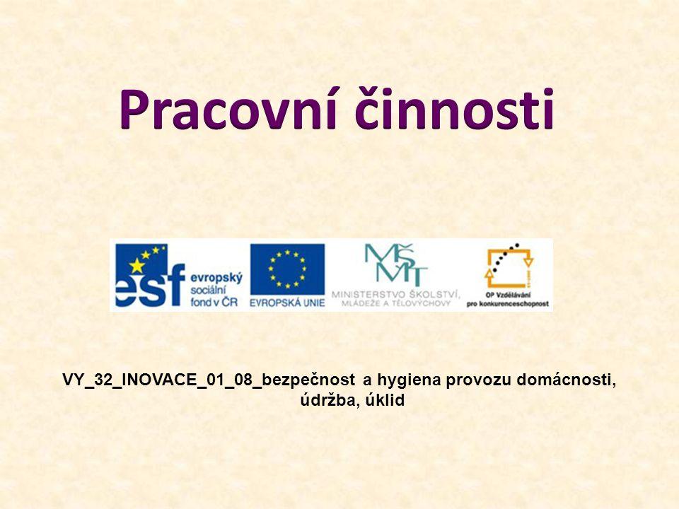 Pracovní činnosti VY_32_INOVACE_01_08_bezpečnost a hygiena provozu domácnosti, údržba, úklid