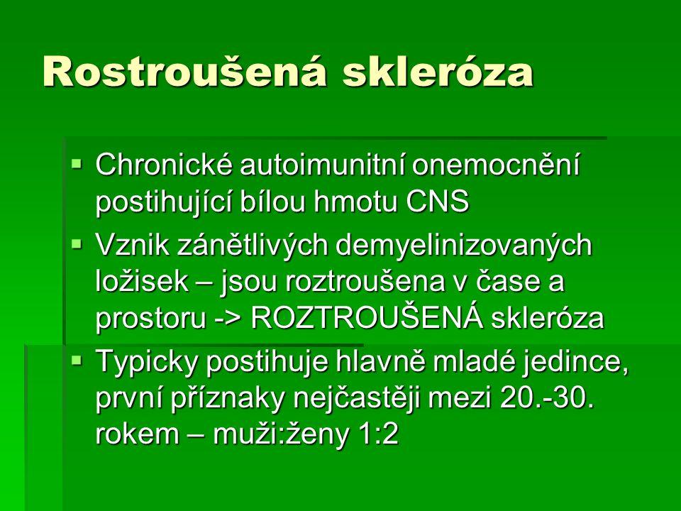 Rostroušená skleróza Chronické autoimunitní onemocnění postihující bílou hmotu CNS.