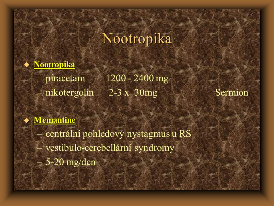 Nootropika piracetam 1200 - 2400 mg nikotergolin 2-3 x 30mg Sermion