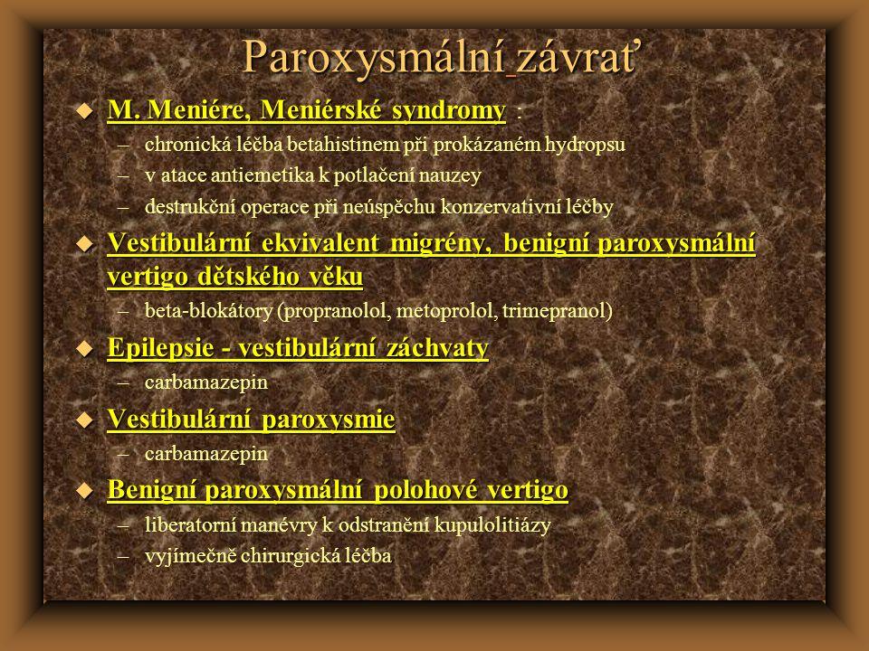 Paroxysmální závrať M. Meniére, Meniérské syndromy : chronická léčba betahistinem při prokázaném hydropsu.