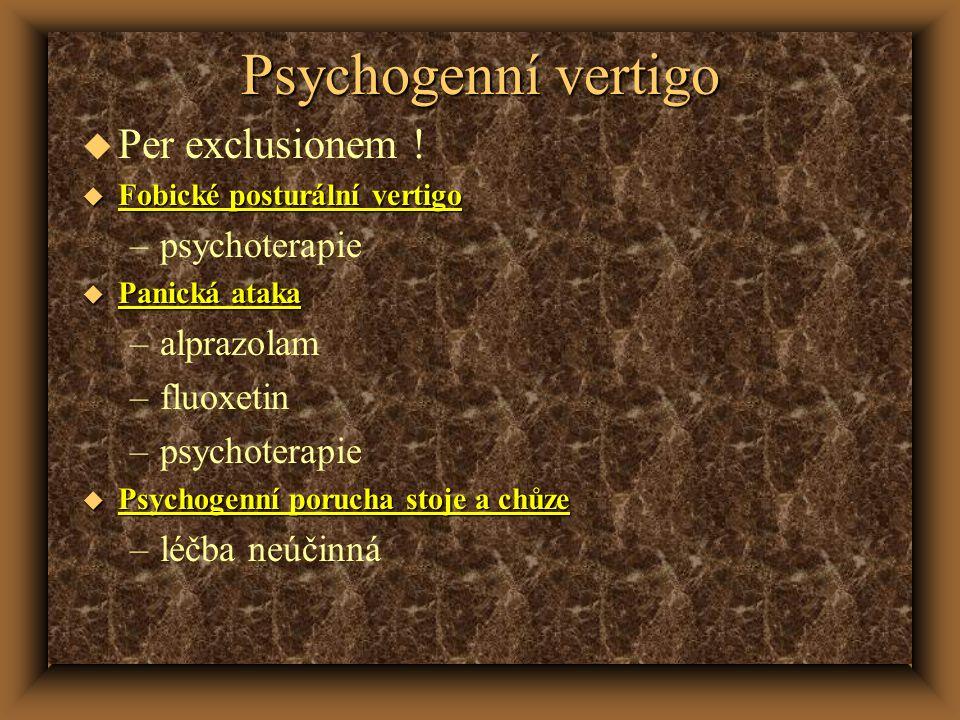 Psychogenní vertigo Per exclusionem ! psychoterapie alprazolam