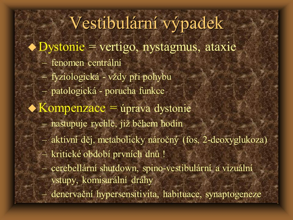 Vestibulární výpadek Dystonie = vertigo, nystagmus, ataxie