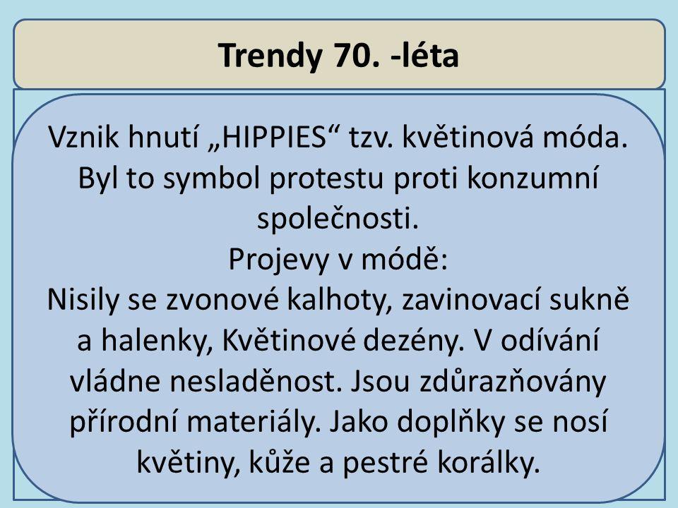 """Trendy 70. -léta Vznik hnutí """"HIPPIES tzv. květinová móda. Byl to symbol protestu proti konzumní společnosti."""
