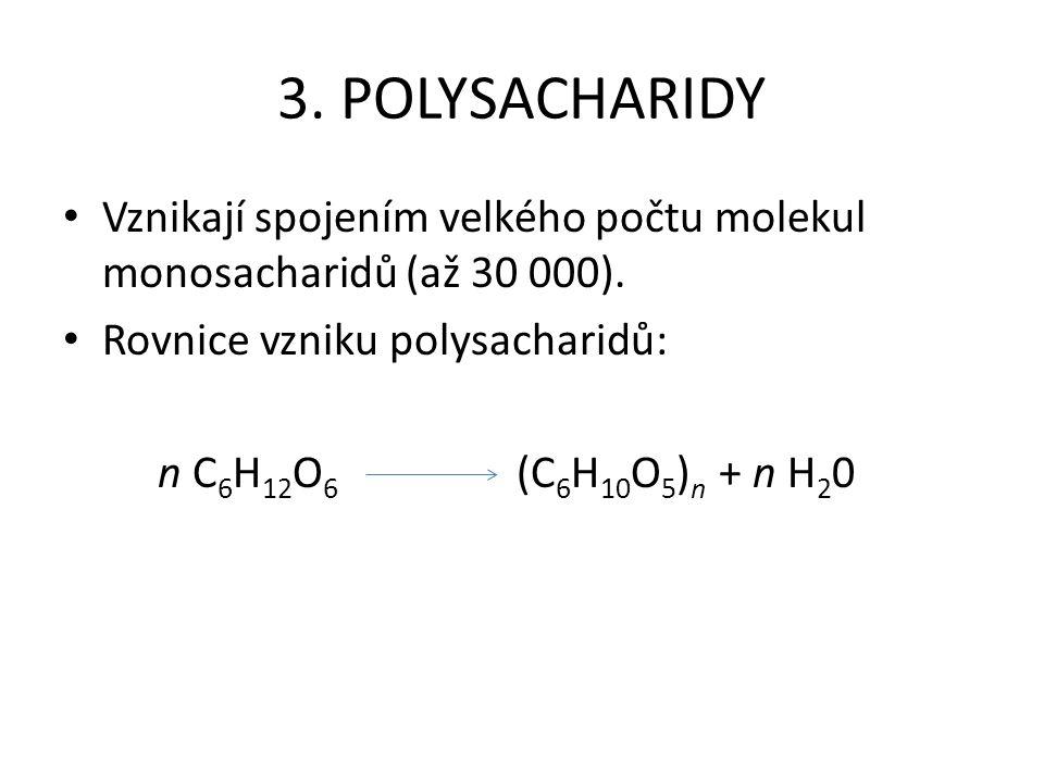 3. POLYSACHARIDY Vznikají spojením velkého počtu molekul monosacharidů (až 30 000). Rovnice vzniku polysacharidů: