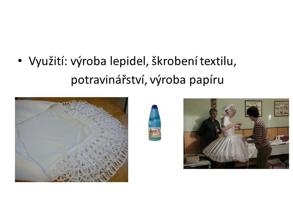 Využití: výroba lepidel, škrobení textilu,