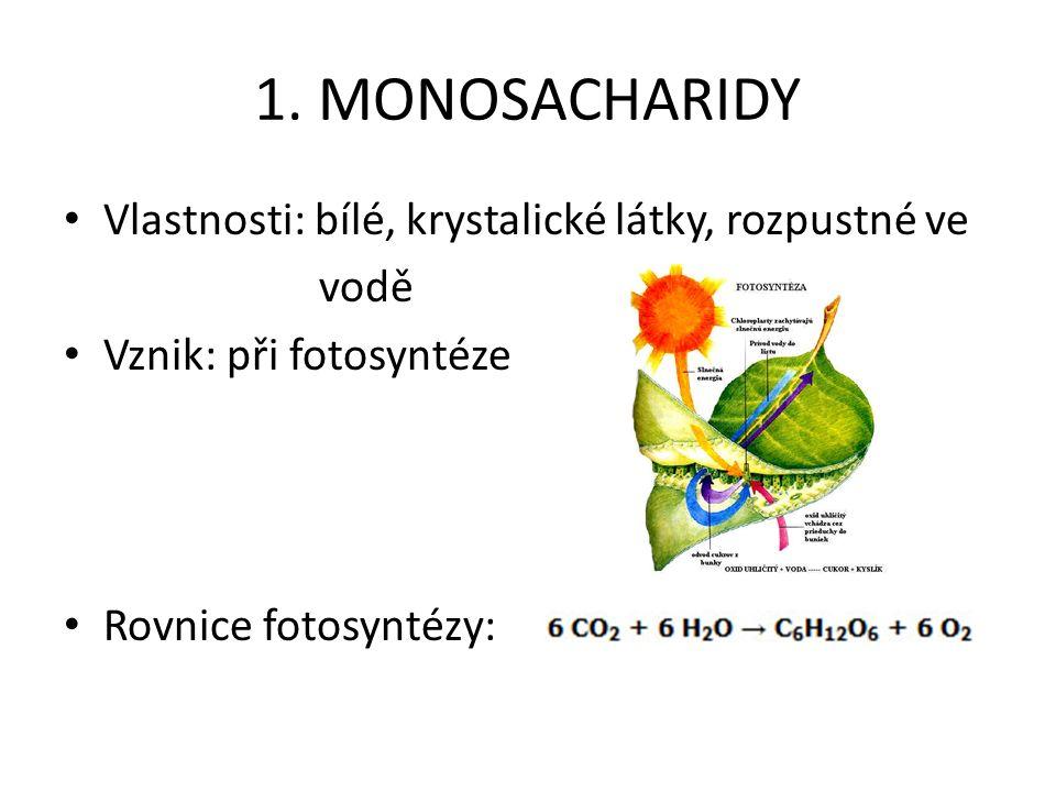 1. MONOSACHARIDY Vlastnosti: bílé, krystalické látky, rozpustné ve