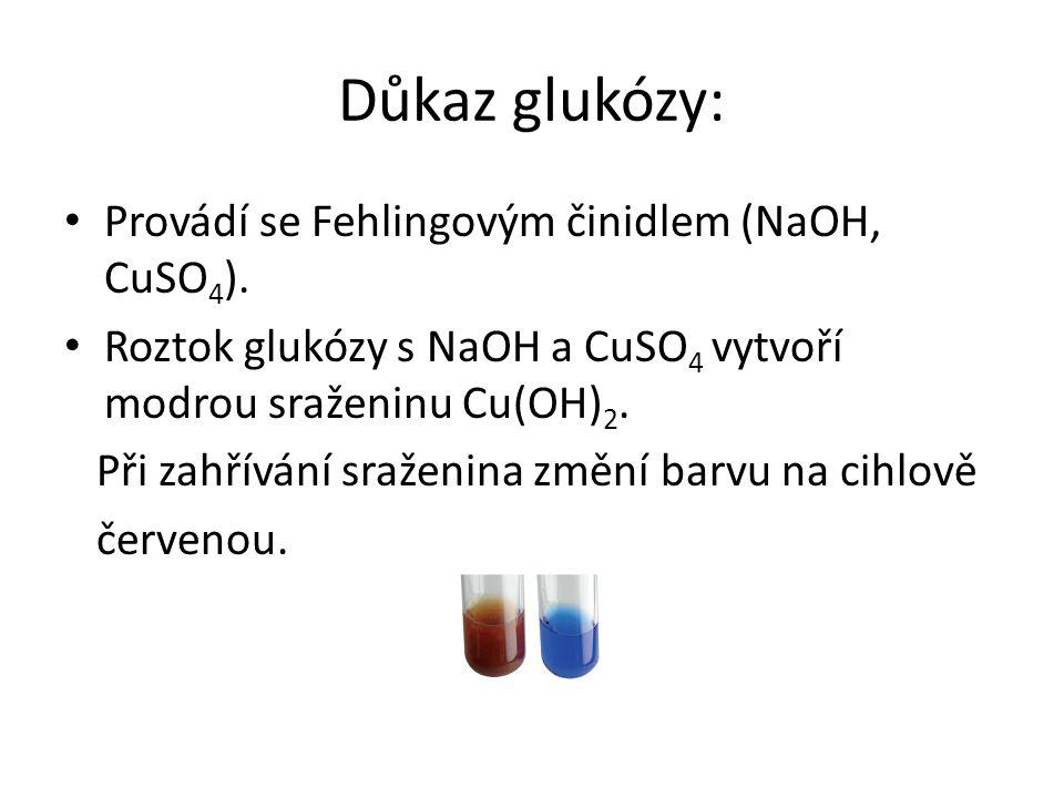 Důkaz glukózy: Provádí se Fehlingovým činidlem (NaOH, CuSO4).