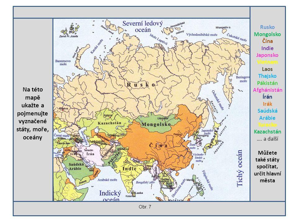 Na této mapě ukažte a pojmenujte vyznačené státy, moře, oceány