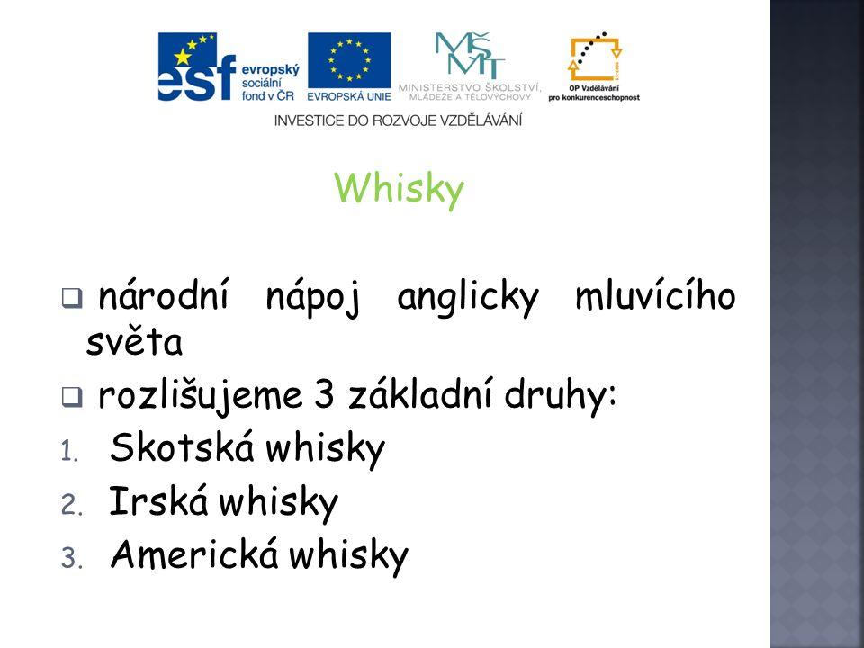 Whisky národní nápoj anglicky mluvícího světa. rozlišujeme 3 základní druhy: Skotská whisky. Irská whisky.