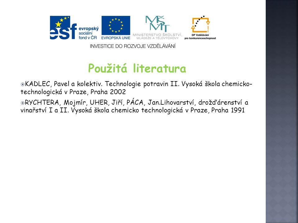 Použitá literatura KADLEC, Pavel a kolektiv. Technologie potravin II. Vysoká škola chemicko- technologická v Praze, Praha 2002.
