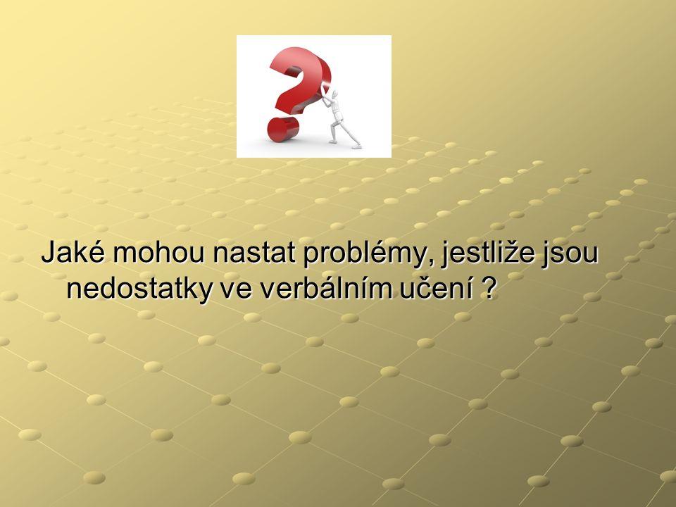 Jaké mohou nastat problémy, jestliže jsou nedostatky ve verbálním učení