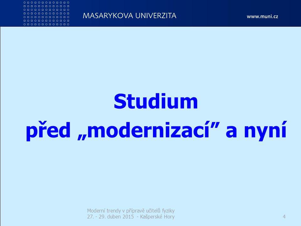 """Studium před """"modernizací a nyní"""