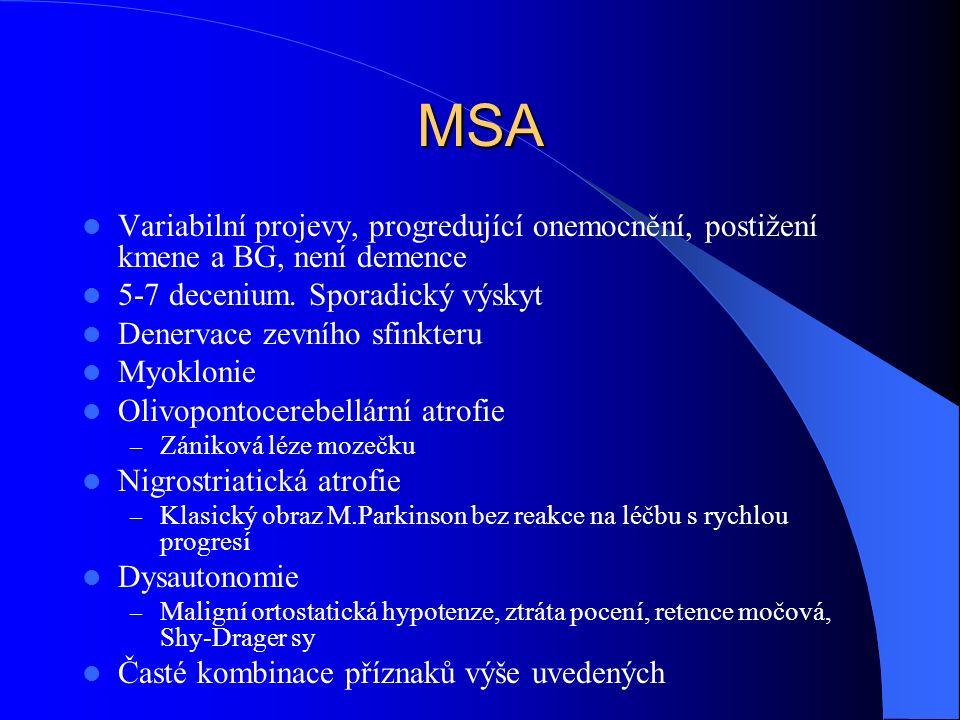 MSA Variabilní projevy, progredující onemocnění, postižení kmene a BG, není demence. 5-7 decenium. Sporadický výskyt.