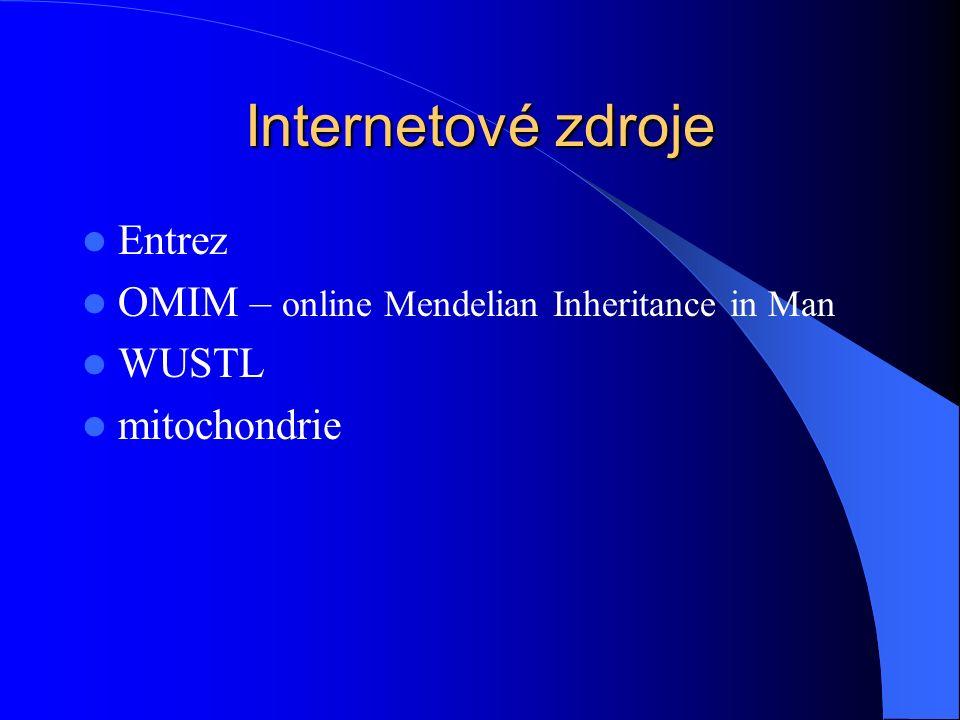 Internetové zdroje Entrez OMIM – online Mendelian Inheritance in Man