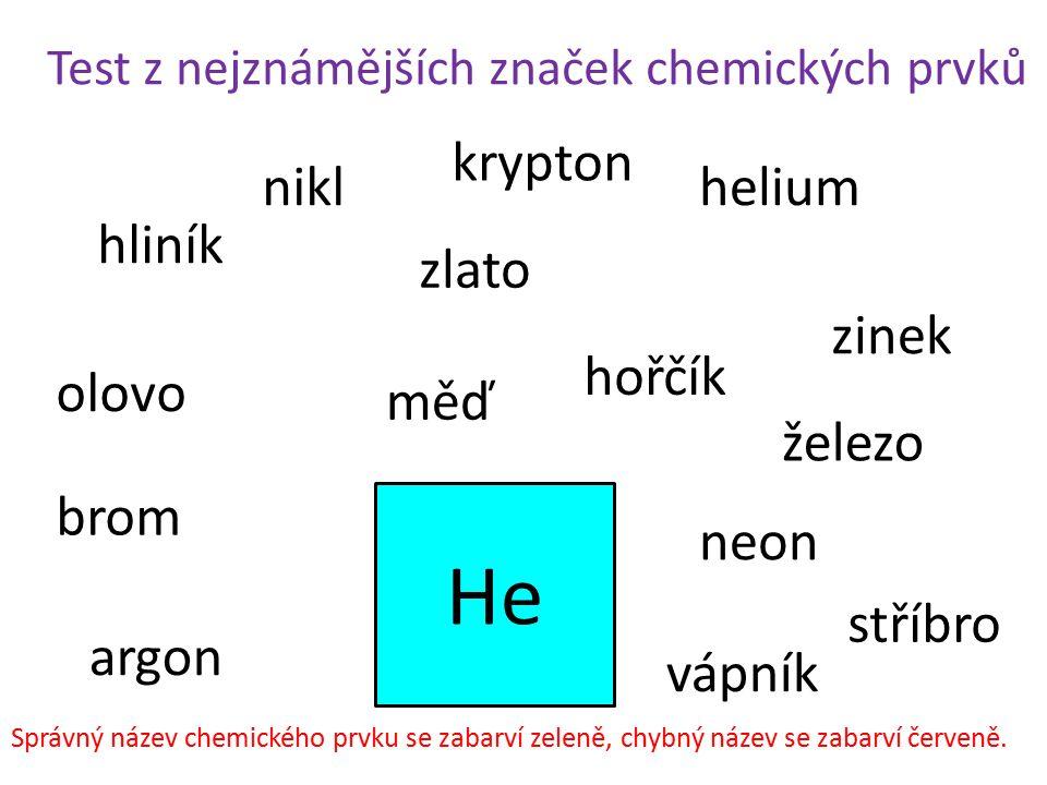 He krypton nikl helium hliník zlato zinek hořčík olovo měď železo brom