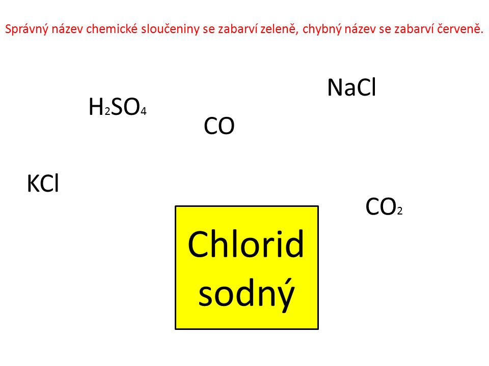 Chlorid sodný NaCl H2SO4 CO KCl CO2