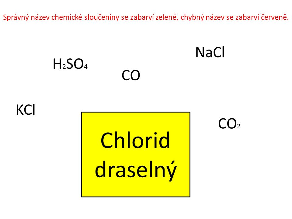 Chlorid draselný NaCl H2SO4 CO KCl CO2