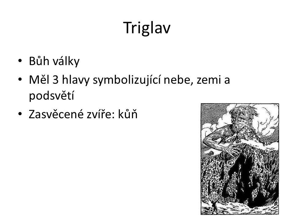 Triglav Bůh války Měl 3 hlavy symbolizující nebe, zemi a podsvětí