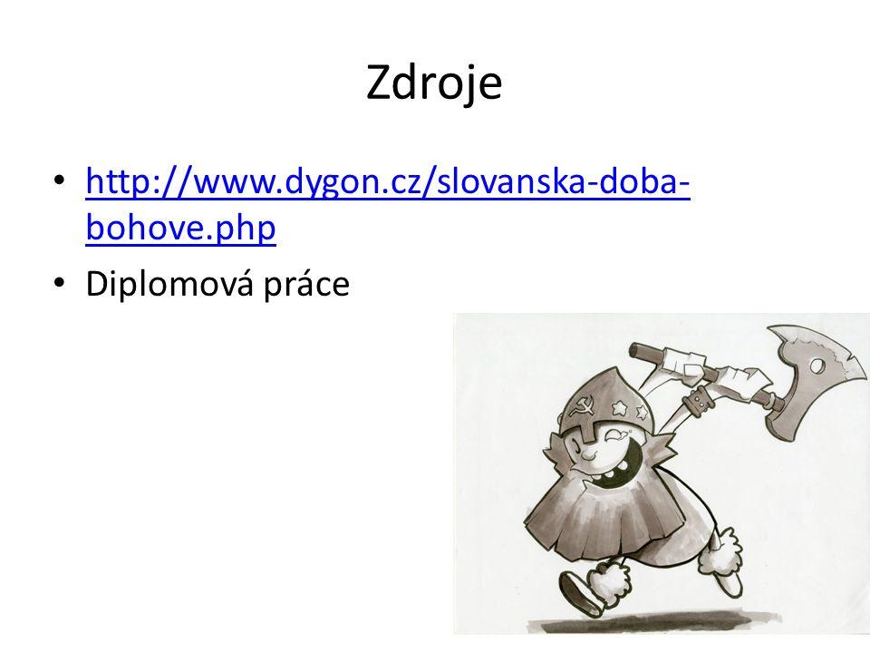 Zdroje http://www.dygon.cz/slovanska-doba-bohove.php Diplomová práce