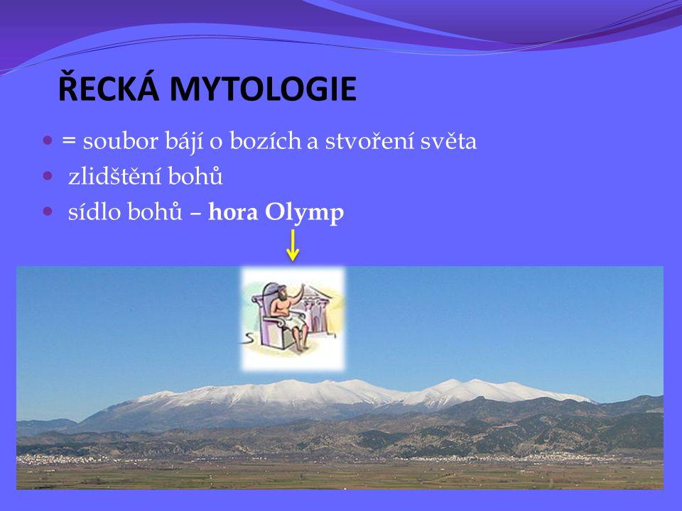 ŘECKÁ MYTOLOGIE = soubor bájí o bozích a stvoření světa zlidštění bohů