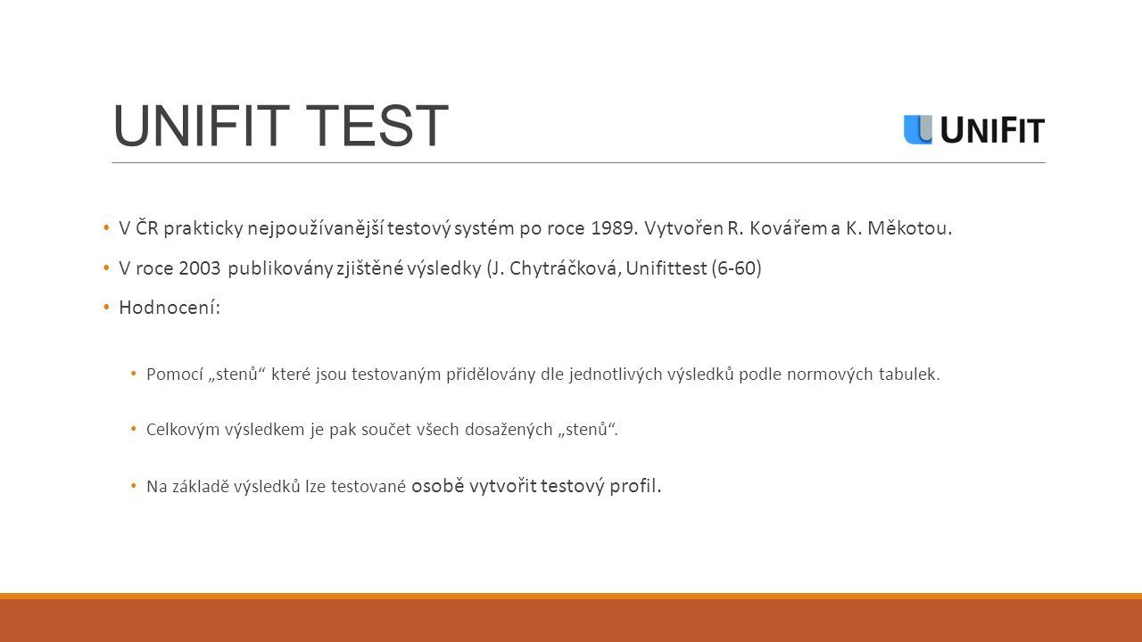 UNIFIT TEST V ČR prakticky nejpoužívanější testový systém po roce 1989. Vytvořen R. Kovářem a K. Měkotou.