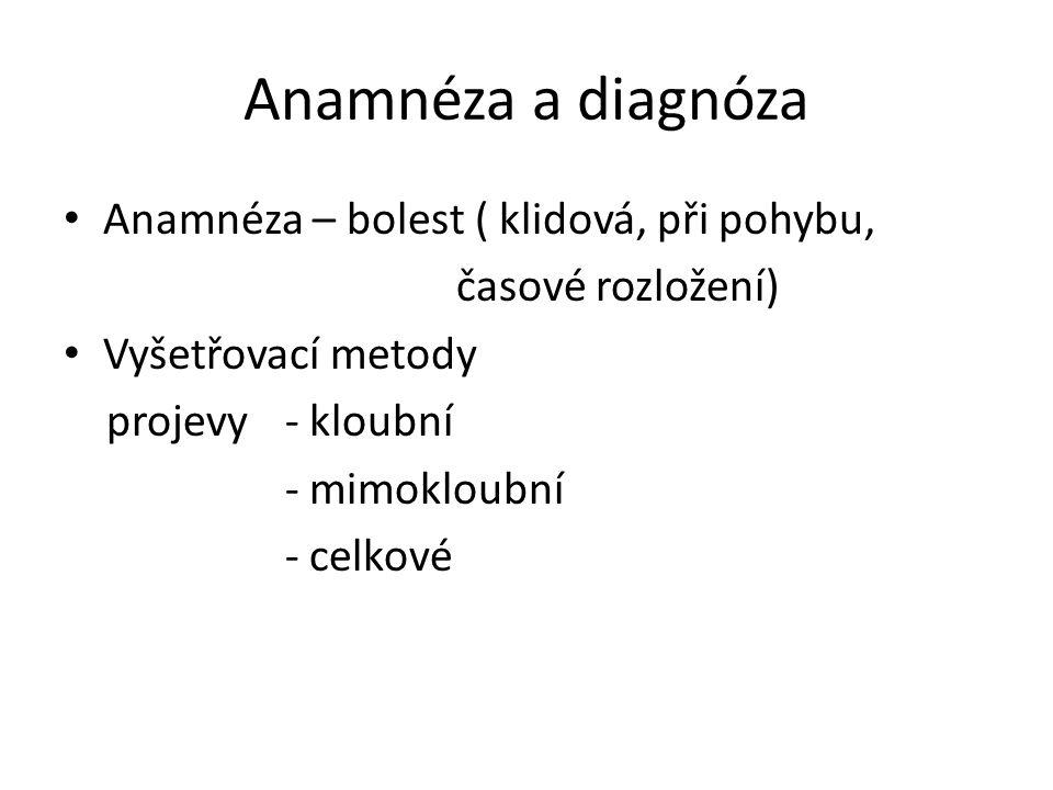 Anamnéza a diagnóza Anamnéza – bolest ( klidová, při pohybu,