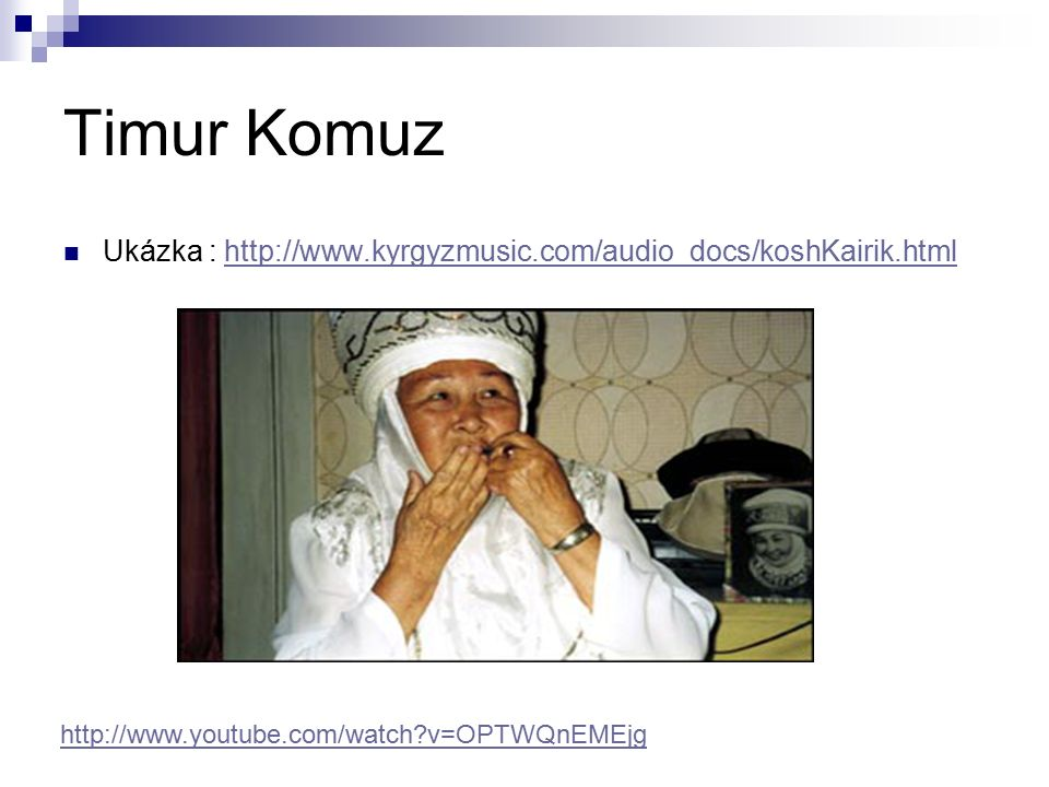 Timur Komuz Ukázka : http://www.kyrgyzmusic.com/audio_docs/koshKairik.html.