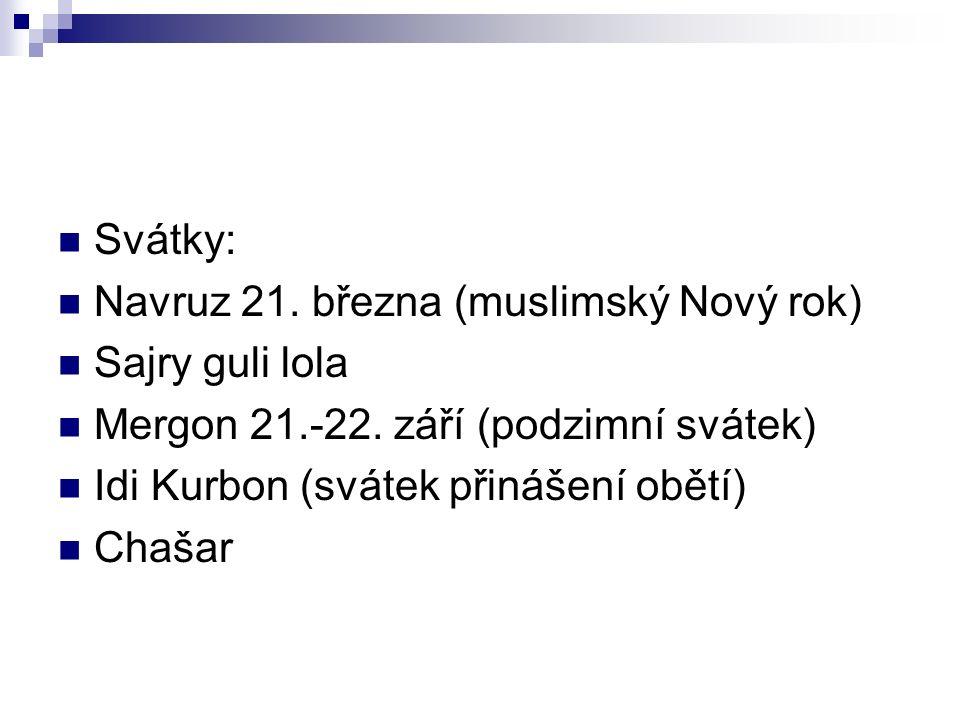Svátky: Navruz 21. března (muslimský Nový rok) Sajry guli lola. Mergon 21.-22. září (podzimní svátek)