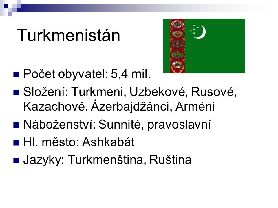 Turkmenistán Počet obyvatel: 5,4 mil.
