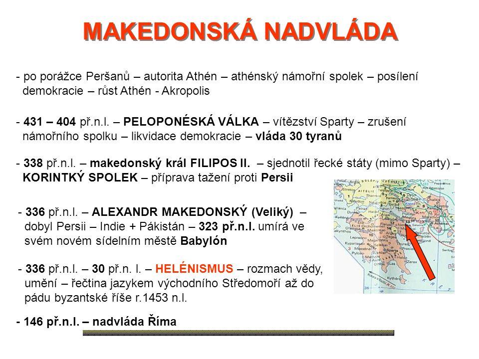 MAKEDONSKÁ NADVLÁDA - po porážce Peršanů – autorita Athén – athénský námořní spolek – posílení. demokracie – růst Athén - Akropolis.