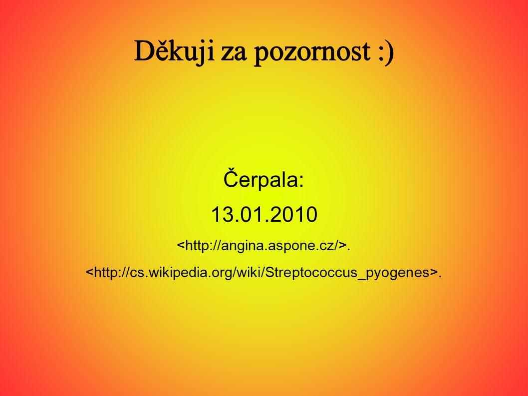 Děkuji za pozornost :) Čerpala: 13.01.2010
