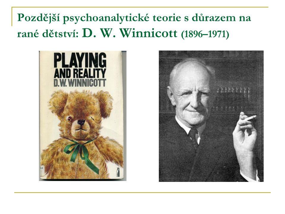 Pozdější psychoanalytické teorie s důrazem na rané dětství: D. W