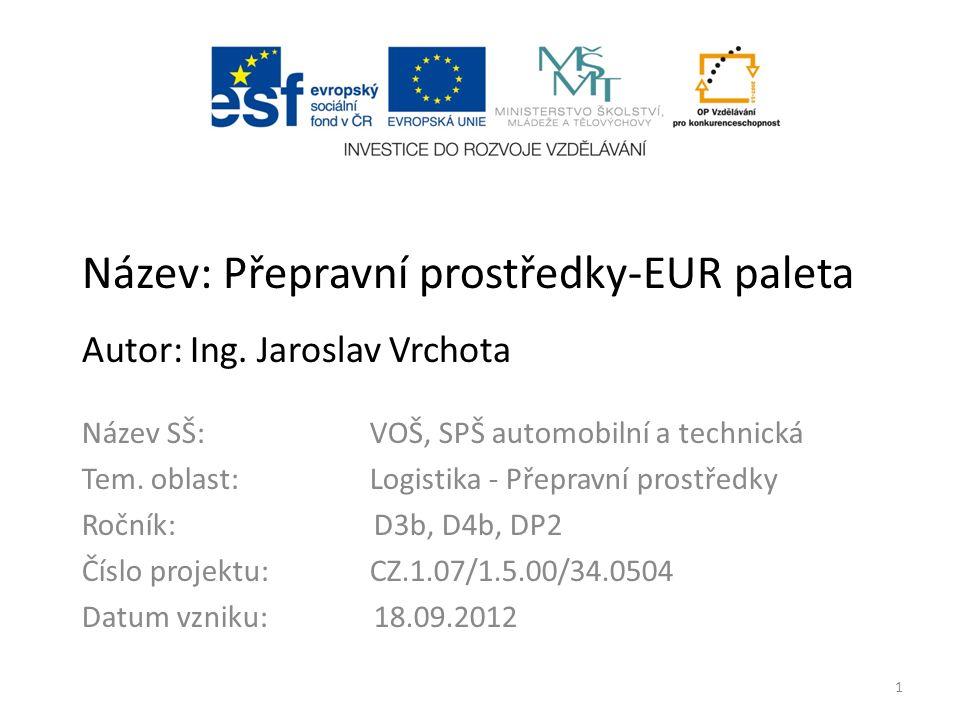 Název: Přepravní prostředky-EUR paleta Autor: Ing. Jaroslav Vrchota