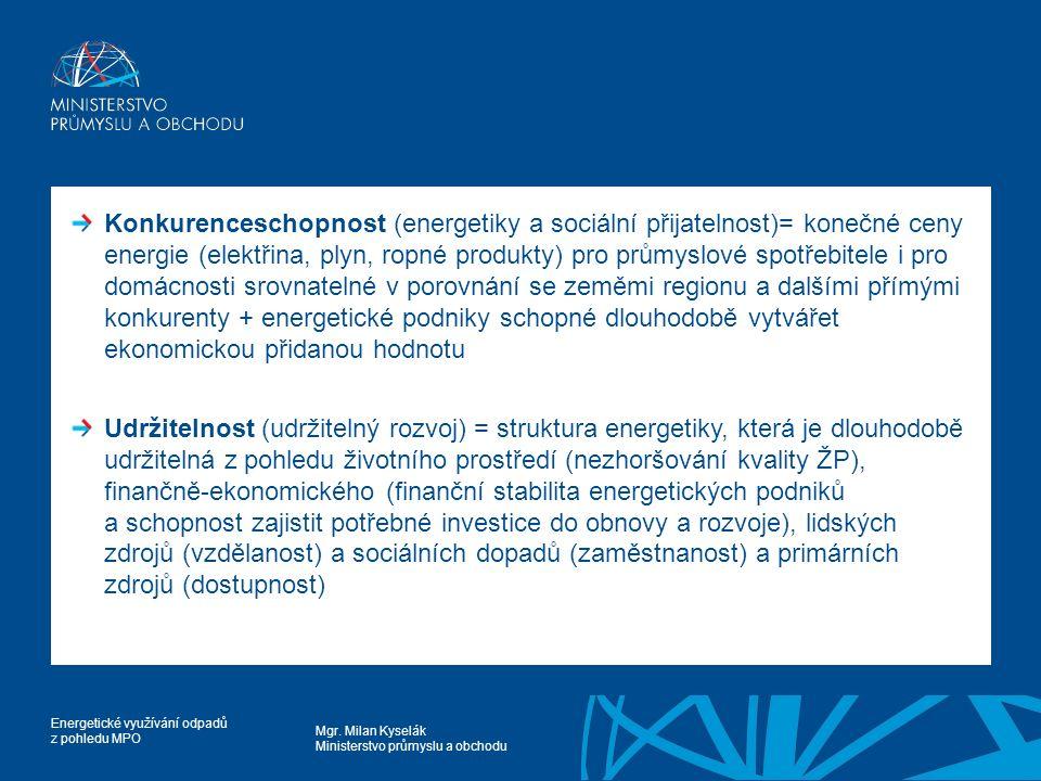 Konkurenceschopnost (energetiky a sociální přijatelnost)= konečné ceny energie (elektřina, plyn, ropné produkty) pro průmyslové spotřebitele i pro domácnosti srovnatelné v porovnání se zeměmi regionu a dalšími přímými konkurenty + energetické podniky schopné dlouhodobě vytvářet ekonomickou přidanou hodnotu