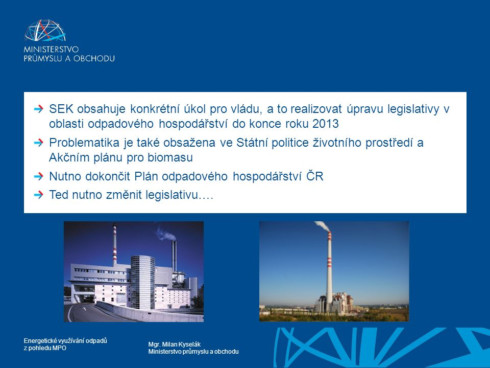SEK obsahuje konkrétní úkol pro vládu, a to realizovat úpravu legislativy v oblasti odpadového hospodářství do konce roku 2013